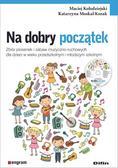 Kołodziejski Maciej, Moskal-Kozak Katarzyna - Na dobry początek. Zbiór piosenek i zabaw muzyczno-ruchowych dla dzieci w wieku przedszkolnym i młodszym szkolnym