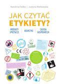 Karolina Fedko, Justyna Markowska - Jak czytać etykiety?