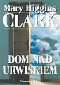 Clark Higgins Mary - Dom nad urwiskiem