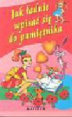 Tkaczyk Anna (oprac.) - Jak ładnie wpisać się do pamiętnika