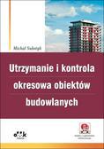 Substyk Michał - Utrzymanie i kontrola okresowa obiektów budowlanych. Książka z suplementem elektronicznym
