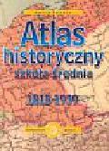 Tazbir Julia - Atlas historyczny szkoła średnia 1815-1939