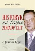 Jerzy Kłosiński - Historyk na tropie zdrady elit. Rzecz o J. Łojku