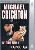 Crichton Michael - Wielki skok na pociąg