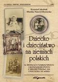 Dziecko i dzieciństwo na ziemiach polskich w źródłach narracyjnych i ikonograficznych z drugiej połowy XIX i początku XX wieku
