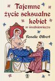 Rosalie Gilbert, Radosław Kot - Tajemne życie seksualne kobiet w średniowieczu