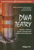 red. Bachura, Aleksandra Pawlik, Elżbieta Pleszku - Dwa teatry. Studia z zakresu teorii...