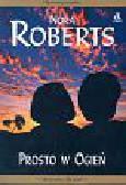 Roberts Nora - Prosto w ogień / Podniebny taniec / Niebo i ziemia (PAKIET)