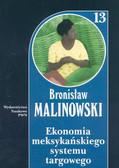 Malinowski Bronisław - Ekonomia meksykańskiego systemu targowego Tom 13