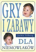 Silberg Jackie - Gry i zabawy dla niemowlaków