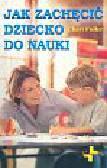 Fuller Cheri - Jak zachęcić dziecko do nauki