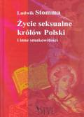 Stomma Ludwik - Życie suksualne królów Polski i inne smakowitości