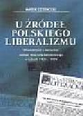 Czernecki Marek - U źródeł polskiego liberalizmu