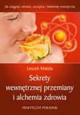 Matela Leszek - Sekrety wewnętrznej przemiany i alchemia zdrowia