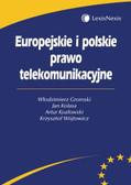 Gromski Włodzimierz, Kolasa Jan, Kozłowski Artur, Wójtowicz Krzysztof - Europejskie i polskie prawo telekomunikacyjne