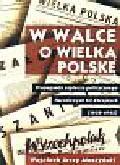 Muszyński Wojciech Jerzy - W walce o wielką Polskę. Propaganda zaplecza politycznego Narodowych Sił Zbrojnych 1939-1945