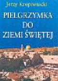 Kropiwnicki Jerzy - Pilegrzymka do Ziemii Świętej