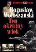 Wołoszański Bogusław - Ten okrutny wiek cz.1