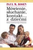 Rosen Paul M. - Mówienie słuchanie kontakt z dziećmi