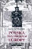 Tazbir Janusz - Polska przedmurzem Europy