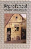 Pernoud Regine - Inaczej o średniowieczu
