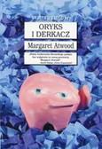 Atwood Margaret - Oryks i Derkacz