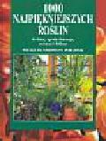 Heitz Halina - 1000 najpiękniejszych roślin do domu ogrodu zimowego na tarasy i balkony