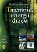 Chrzanowska Alla Alicja - Tajemnice energii drzew