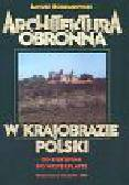 Bogdanowski Janusz - Architektura obronna w krajobrazie Polski