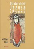 Bosen Willibald - Ostatni dzień Jezusa z Nazaretu