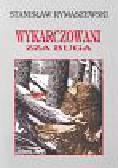 Rymaszewski Stanisław - Wykarczowani zza Buga