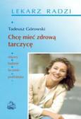 Górowski Tadeusz - Chcę mieć zdrową tarczycę
