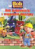 Bob Budowniczy i wspaniałe maszyny