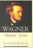 Kohler Joachim - Richard Wagner Ostatni Tytan