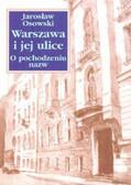 Osowski Jarosław - Warszawa i jej ulice O pochodzeniu nazw