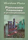 Pluta Wiesław - Planowanie finansowe w przedsiębiorstwie