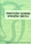 Latusek Arkadiusz, Brzozowska Renata, Caba Agnieszka - Praktyczny słownik wyrazów obcych
