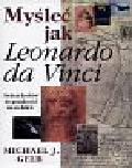 Gelb Michael J. - Myśleć jak Leonardo Da Vinci