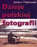 Płażewski Ignacy - Dzieje polskiej fotografii