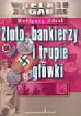 Wolfgang Zdral - Złoto bankierzy i trupie główki