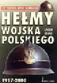 Kijak Jacek - Hełmy wojska polskiego 1917-2000