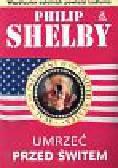 Shelby Philip - Umrzeć przed świtem