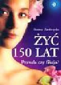 Zambrzycka Bożena - Żyć 150 lat