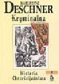 Deschner Karlheinz - Kryminalna historia chrześcijaństwa