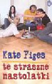 Figes Kate - Te straszne nastolatki