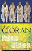 Cioran Emile - Pokusa istnienia