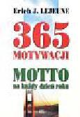 Lejeune Erich J. - 365 motywacji Motto na każdy dzień roku