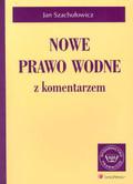 Szachułowicz Jan - Nowe prawo wodne z komentarzem