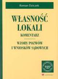 Dziczek Roman - Własność lokali. Komentarz . Wzory pozwów i  wniosków sądowych