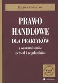 Boniuszko Elżbieta - Prawo handlowe dla praktyków z wzorami umów, uchwał i regulaminów